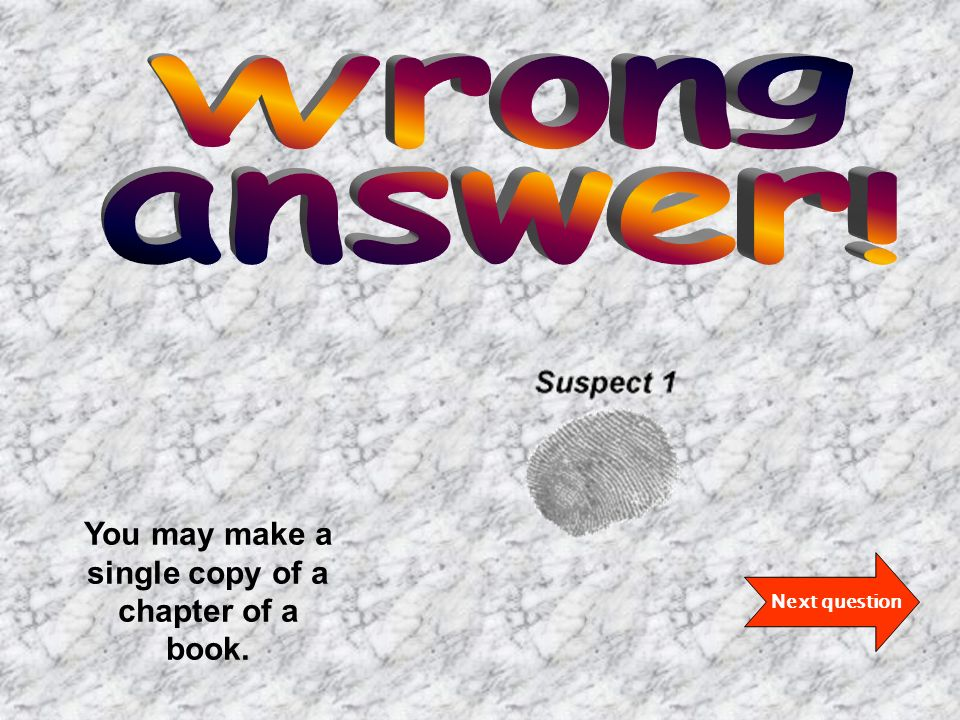 Next question You may make a single copy of a chapter of a book.