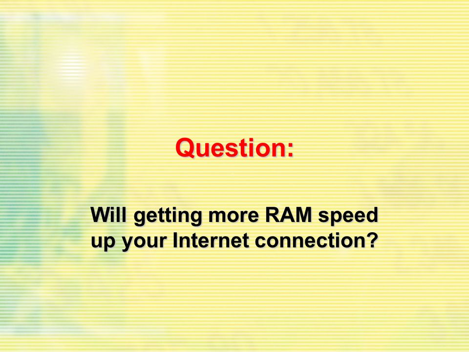 Question: Will getting more RAM speed up your Internet connection?