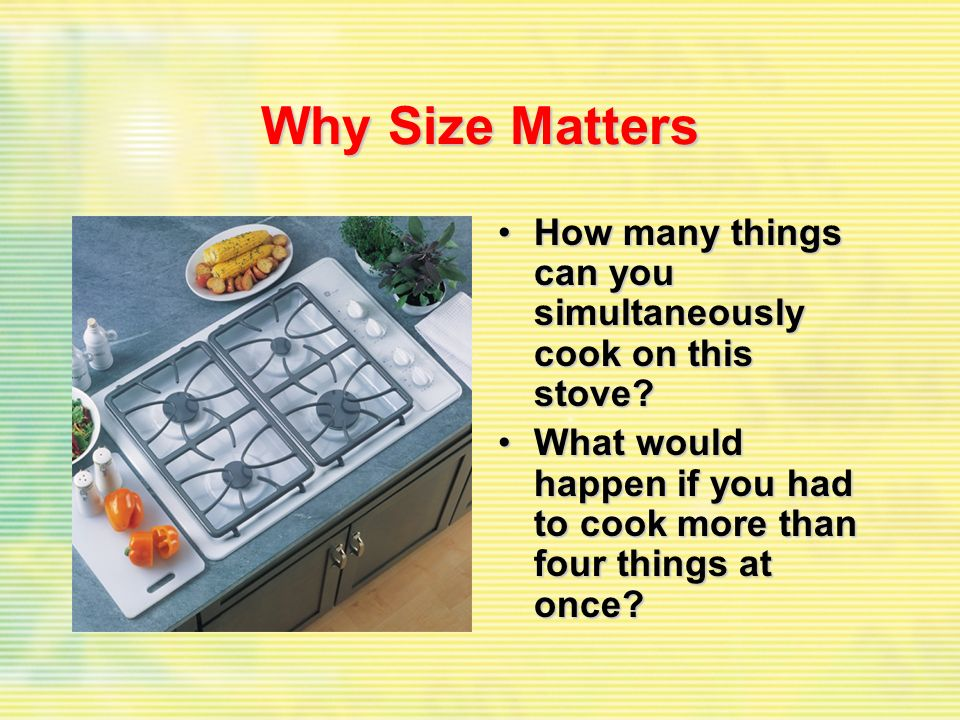 Why Size Matters How many things can you simultaneously cook on this stove How many things can you simultaneously cook on this stove.