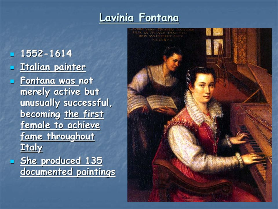 Lavinia Fontana 1552-1614 1552-1614 Italian painter Italian painter Fontana was not merely active but unusually successful, becoming the first female