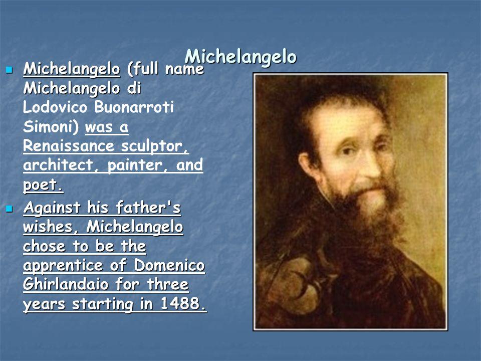Michelangelo Michelangelo (full name Michelangelo di poet.