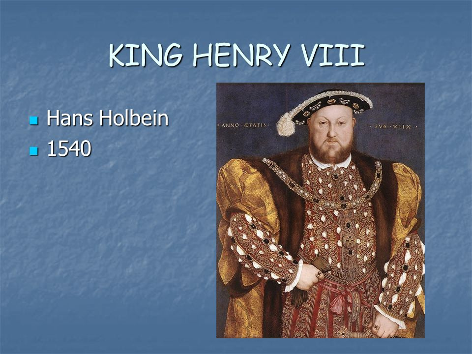 KING HENRY VIII Hans Holbein Hans Holbein 1540 1540