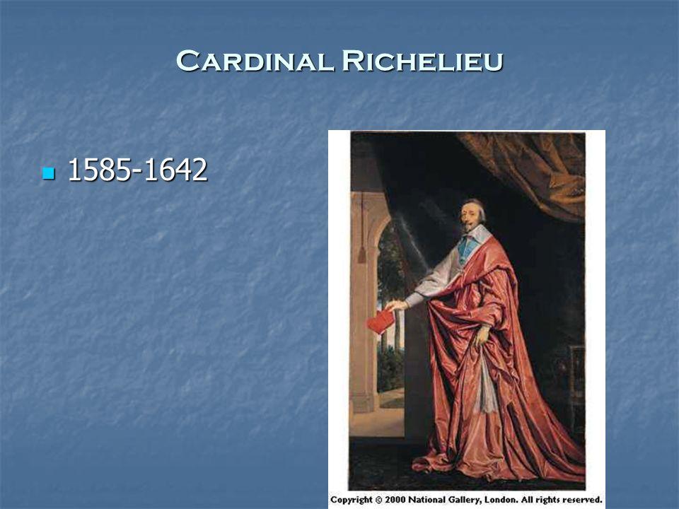 Cardinal Richelieu 1585-1642 1585-1642