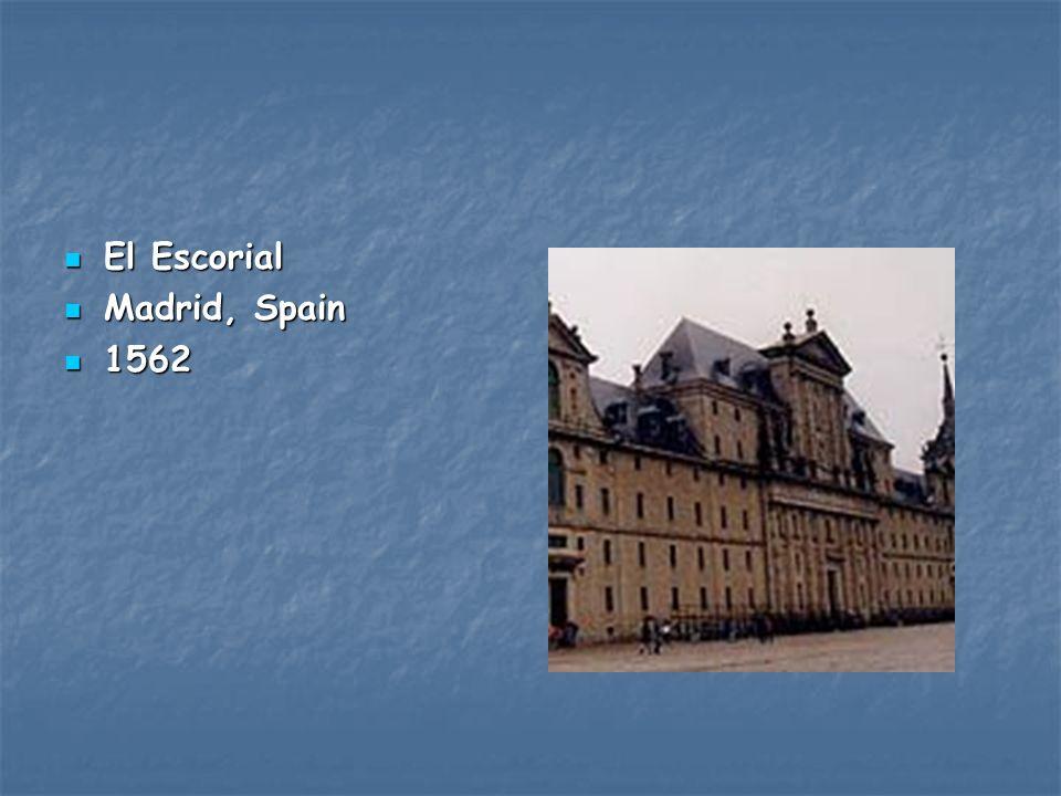 El Escorial El Escorial Madrid, Spain Madrid, Spain 1562 1562