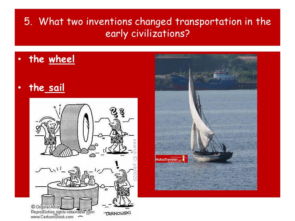 5. What two inventions changed transportation in the early civilizations? the wheel the sail