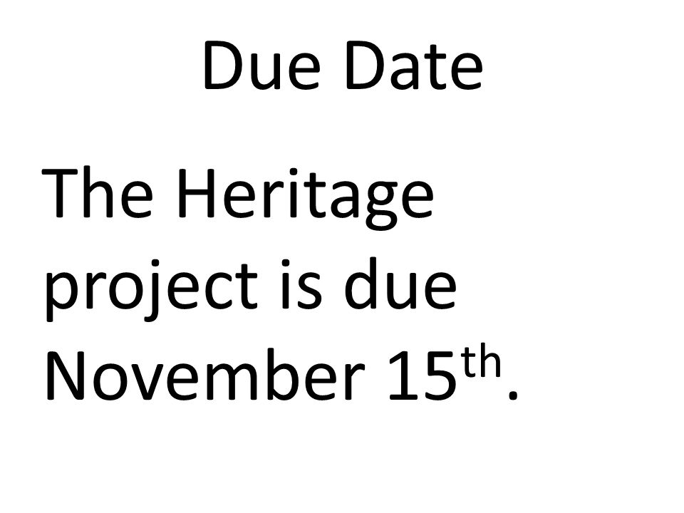 Due Date The Heritage project is due November 15 th.