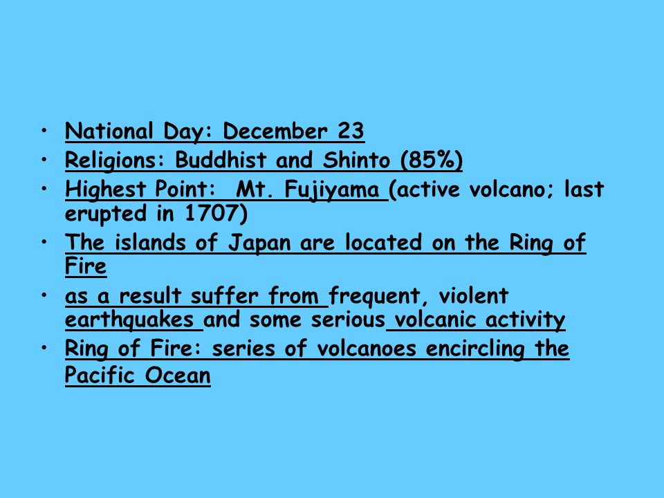 National Day: December 23 Religions: Buddhist and Shinto (85%) Highest Point: Mt.
