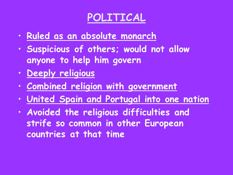 POLITICAL Ruled as an absolute monarch Suspicious of others; would not allow anyone to help him govern Deeply religious Combined religion with governm