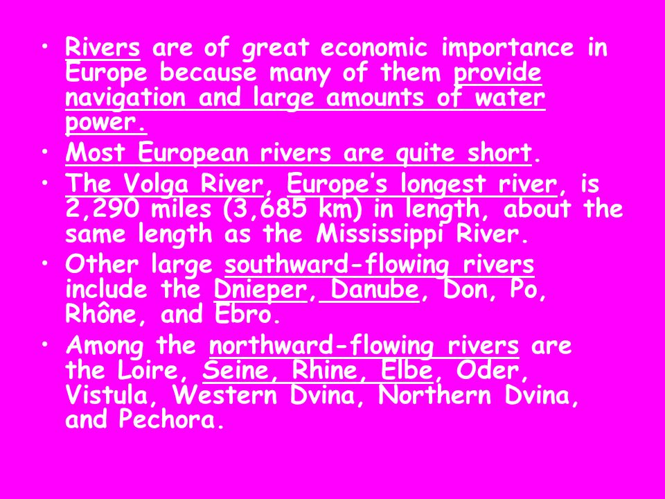 Rivers are of great economic importance in Europe because many of them provide navigation and large amounts of water power. Most European rivers are q
