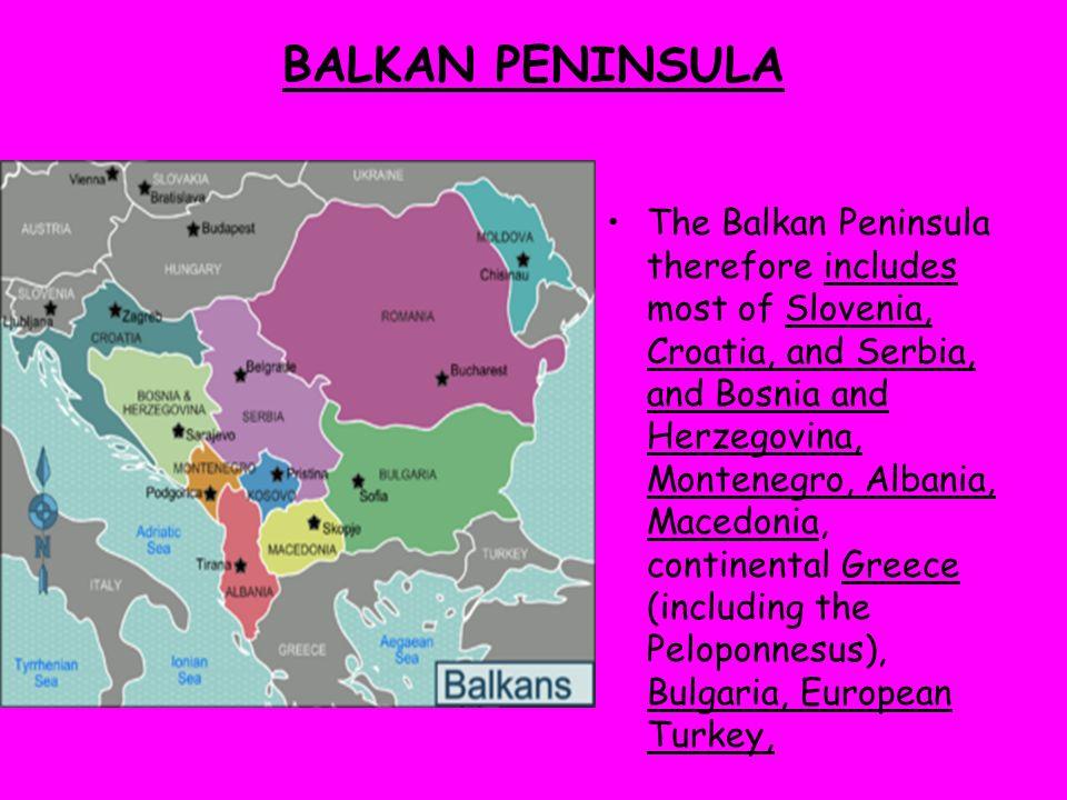BALKAN PENINSULA The Balkan Peninsula therefore includes most of Slovenia, Croatia, and Serbia, and Bosnia and Herzegovina, Montenegro, Albania, Maced