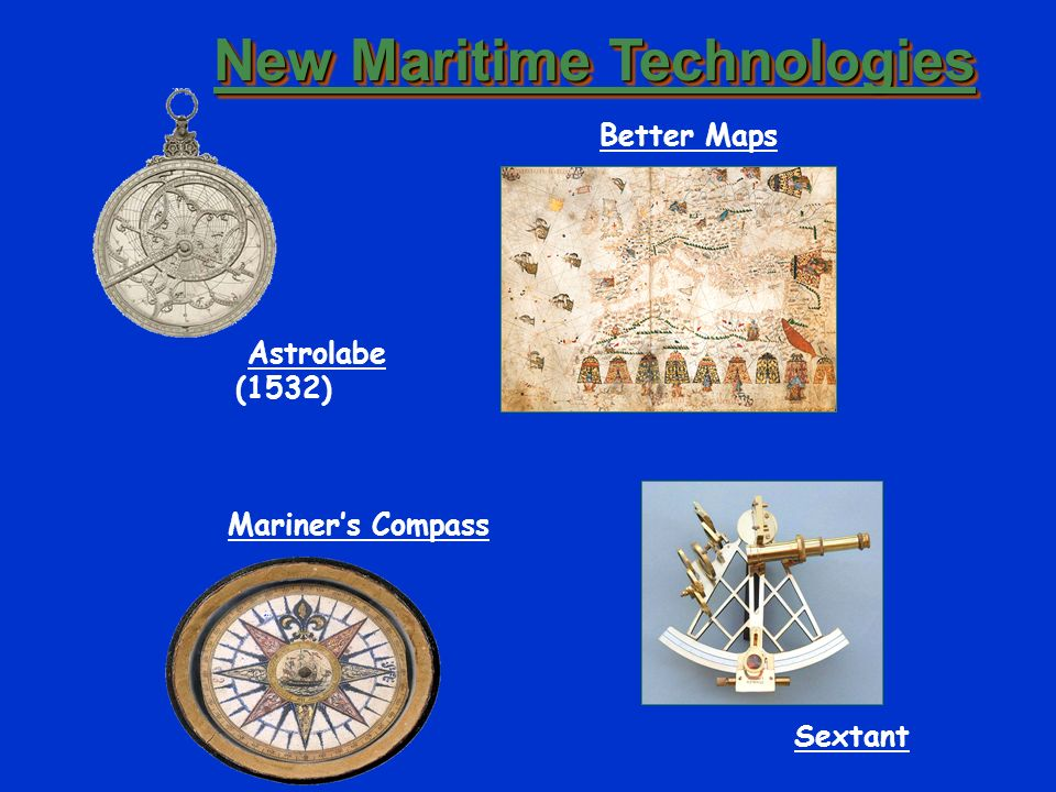New Maritime Technologies Astrolabe (1532) Better Maps Sextant Mariners Compass