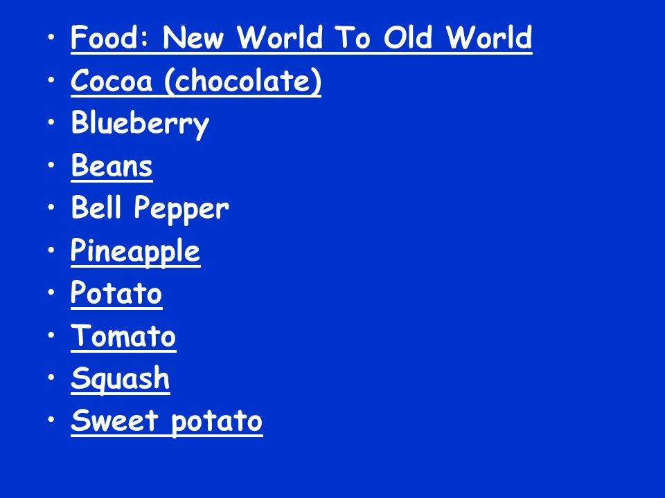 Food: New World To Old World Cocoa (chocolate) Blueberry Beans Bell Pepper Pineapple Potato Tomato Squash Sweet potato