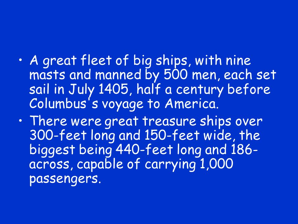 A great fleet of big ships, with nine masts and manned by 500 men, each set sail in July 1405, half a century before Columbus's voyage to America. The