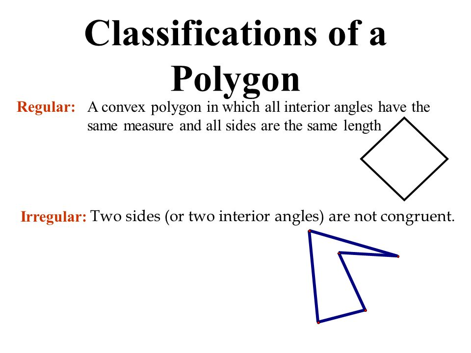 Regular:A convex polygon in which all interior angles have the same measure and all sides are the same length Irregular: Two sides (or two interior an