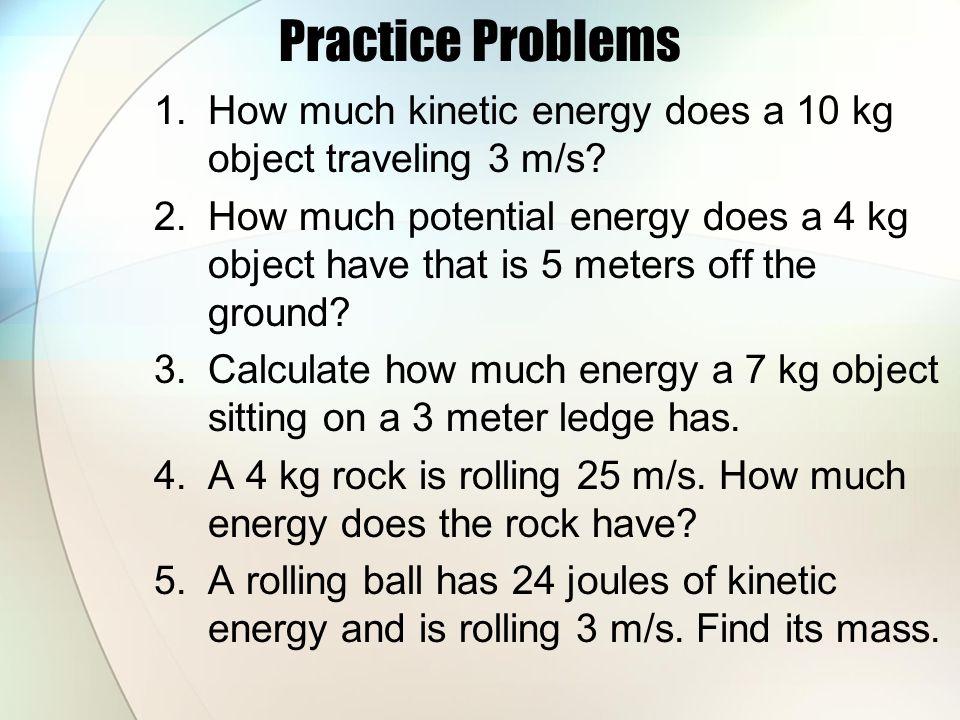Kinetic & Potential Energy Energy of motion Formula: KE = ½ mv² KE = kinetic energy (J) m = mass (kg) v = velocity (m/s) Energy of position or stored