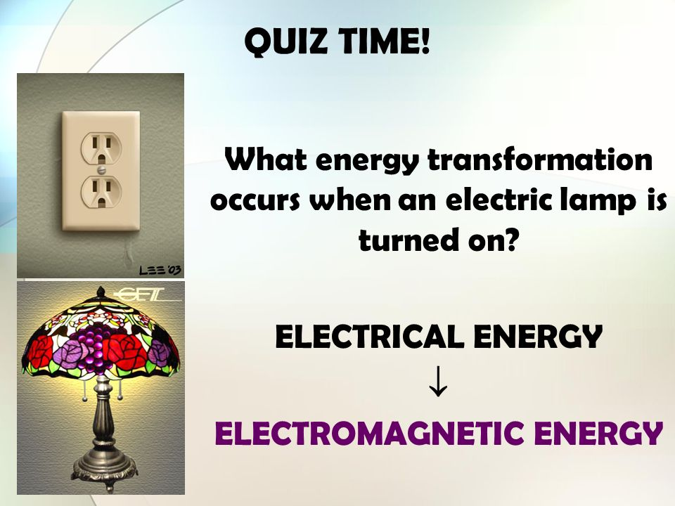 QUIZ TIME! Electrical energy is transported to your house through power lines. When you plug an electric fan to a power outlet, electrical energy is t