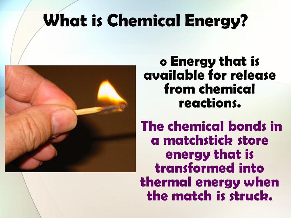 What type of energy is shown below? Chemical Energy