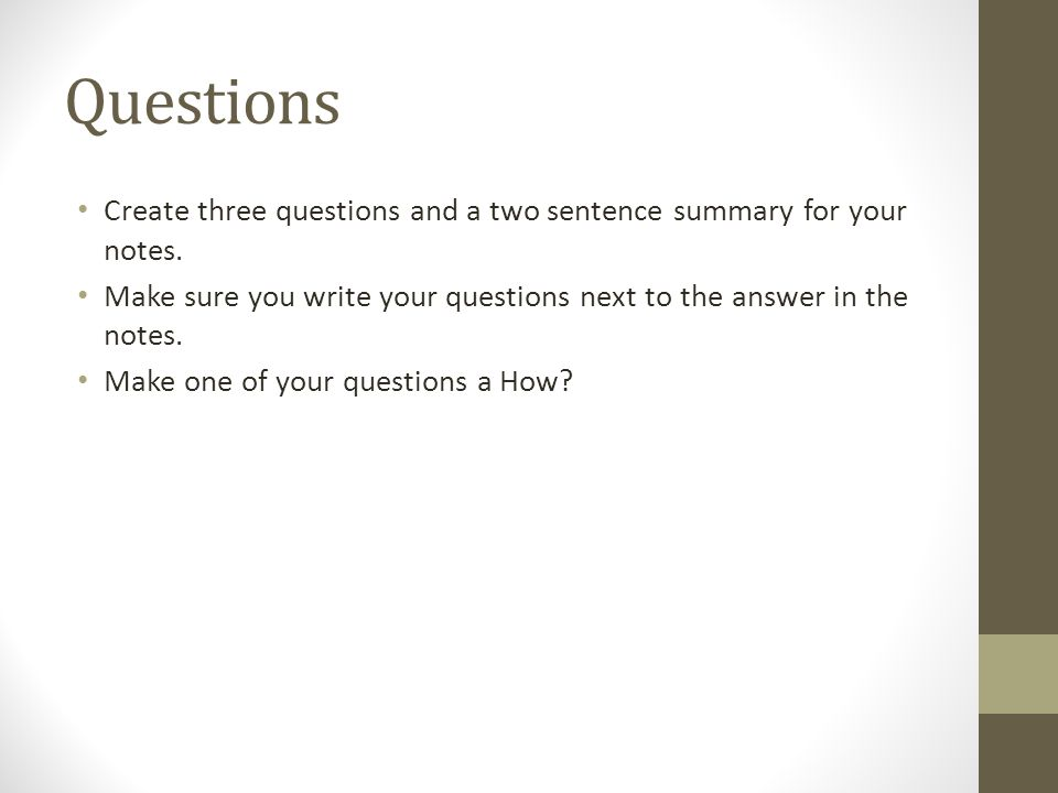 Questions Create three questions and a two sentence summary for your notes.