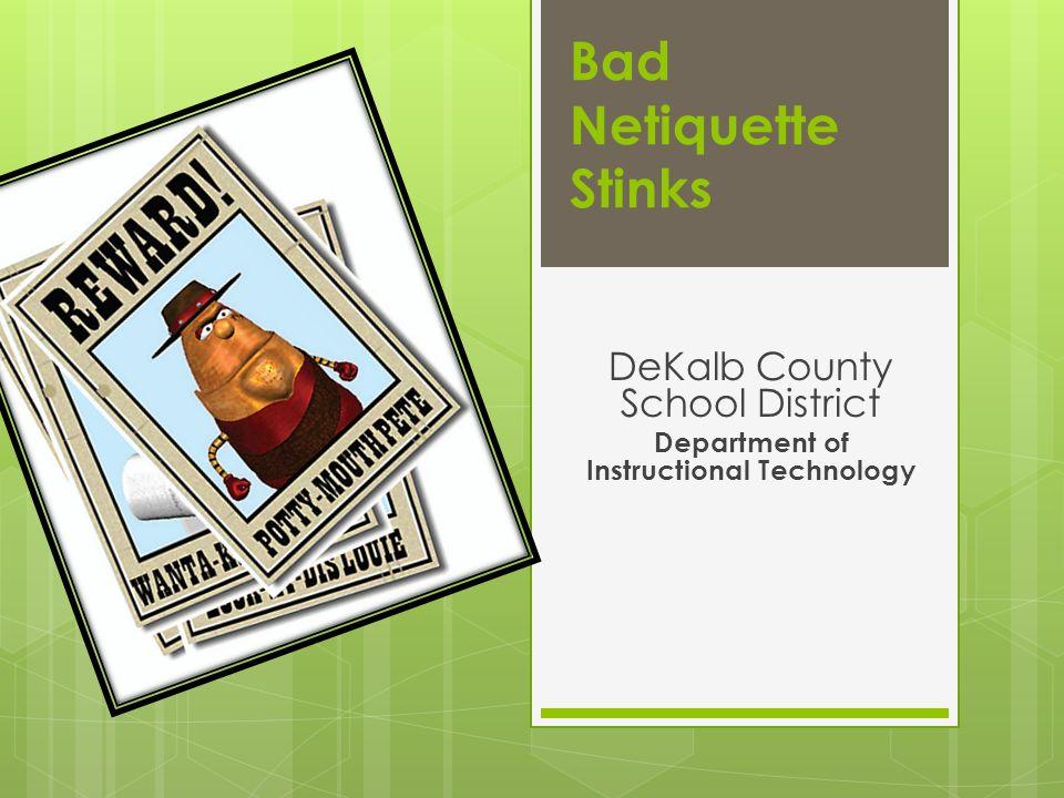 Bad Netiquette Stinks DeKalb County School District Department of Instructional Technology