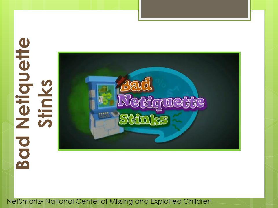 Bad Netiquette Stinks NetSmartz- National Center of Missing and Exploited Children