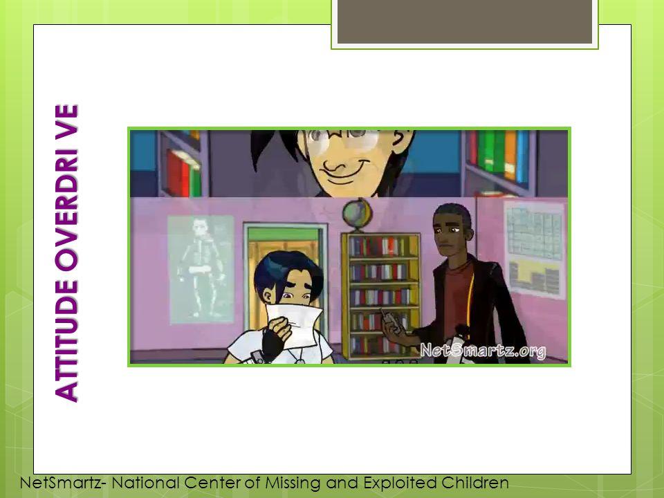 ATTITUDE OVERDRI VE NetSmartz- National Center of Missing and Exploited Children