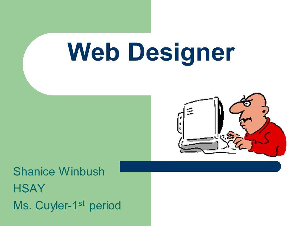 Web Designer Shanice Winbush HSAY Ms. Cuyler-1 st period