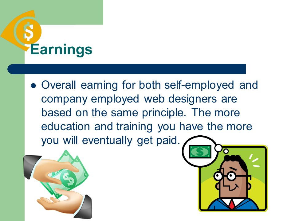 Earnings Overall earning for both self-employed and company employed web designers are based on the same principle. The more education and training yo