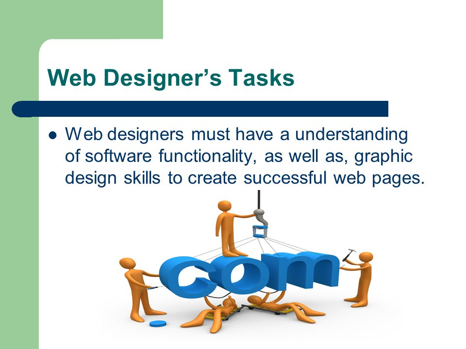 Web Designers Tasks Web designers must have a understanding of software functionality, as well as, graphic design skills to create successful web page