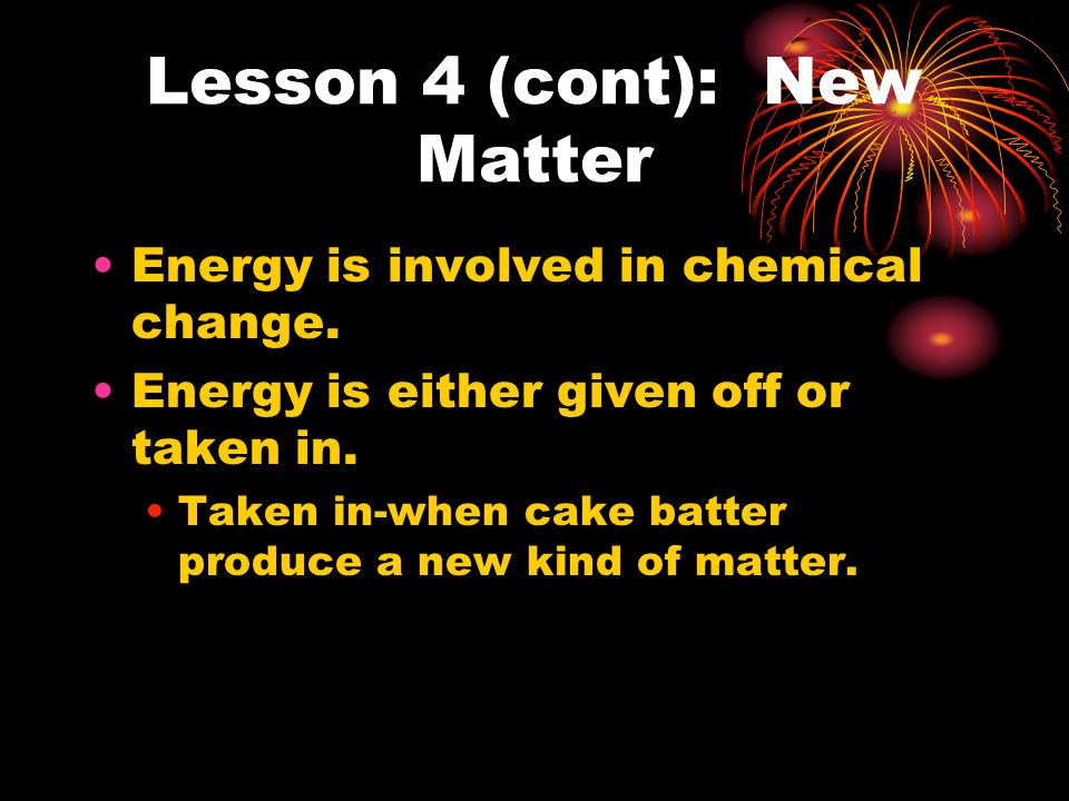 Lesson 4 Chemical Changes Vocabulary Chemical change: a change in matter that produces new kinds of matter with different properties Chemical reaction