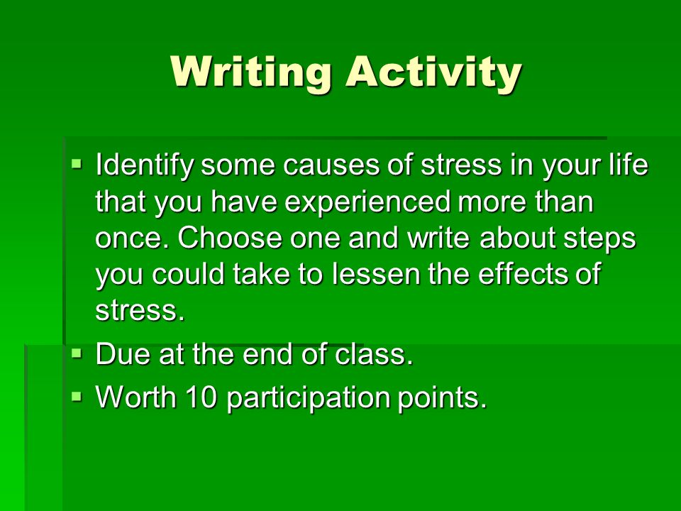 Writing Activity Identify some causes of stress in your life that you have experienced more than once.