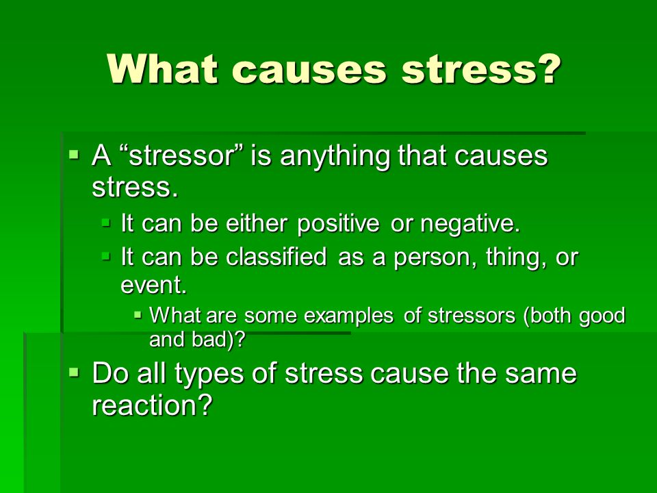 What causes stress.A stressor is anything that causes stress.