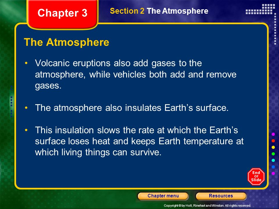 Copyright © by Holt, Rinehart and Winston. All rights reserved. ResourcesChapter menu The Atmosphere The atmosphere is a mixture of gases that surroun