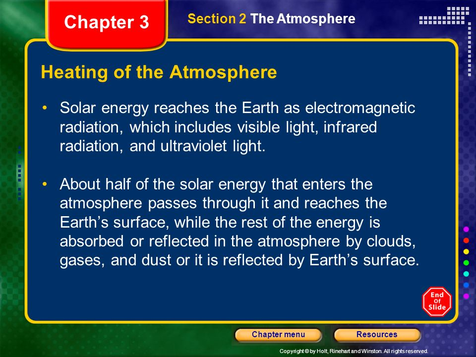 Copyright © by Holt, Rinehart and Winston. All rights reserved. ResourcesChapter menu Energy Transfer in the Atmosphere Chapter 3 Section 2 The Atmosp