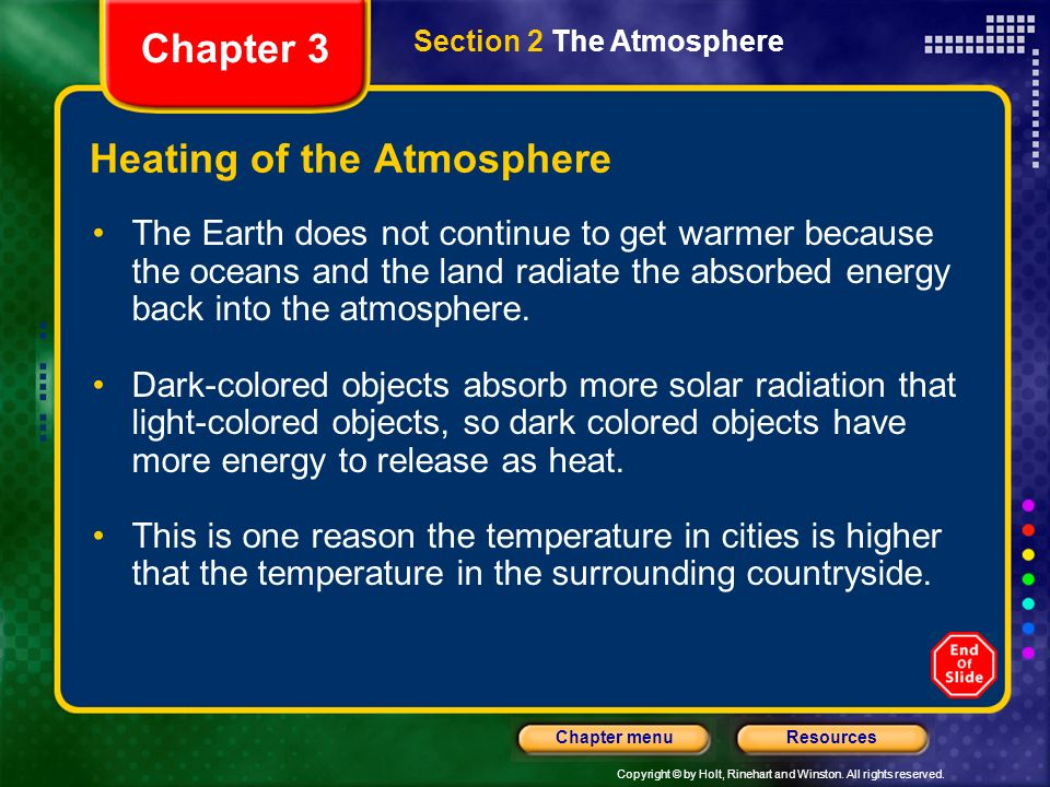 Copyright © by Holt, Rinehart and Winston. All rights reserved. ResourcesChapter menu Heating of the Atmosphere Solar energy reaches the Earth as elec