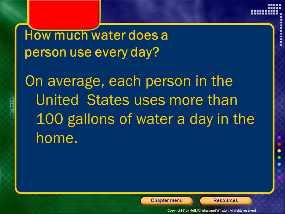 Copyright © by Holt, Rinehart and Winston. All rights reserved. ResourcesChapter menu How much of the earths water is fresh? Only about 3% of the eart