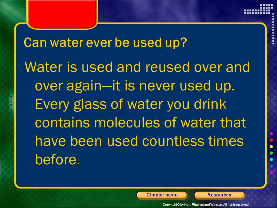 Copyright © by Holt, Rinehart and Winston. All rights reserved. ResourcesChapter menu How much water does a person use every day? On average, each per
