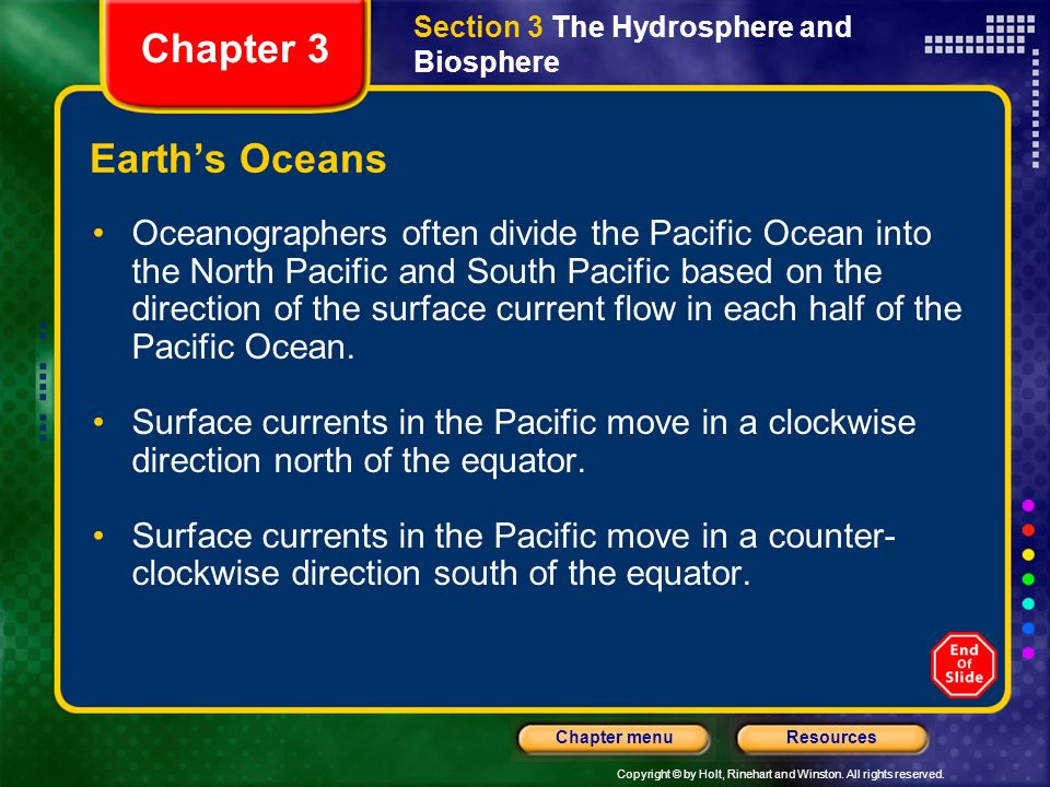 Copyright © by Holt, Rinehart and Winston. All rights reserved. ResourcesChapter menu Earths Ocean The largest ocean on Earth is the Pacific Ocean wit