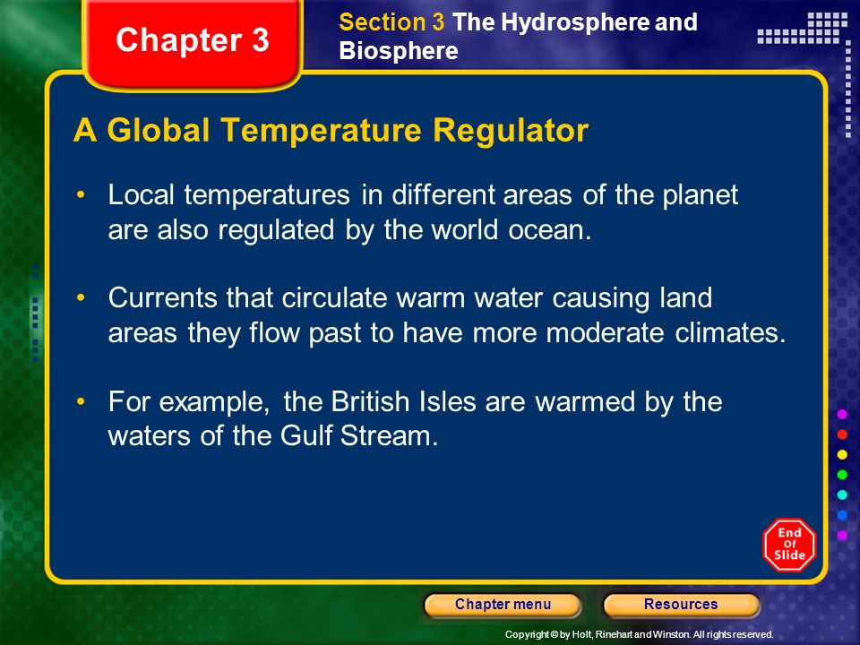Copyright © by Holt, Rinehart and Winston. All rights reserved. ResourcesChapter menu A Global Temperature Regulator One of the most important functio