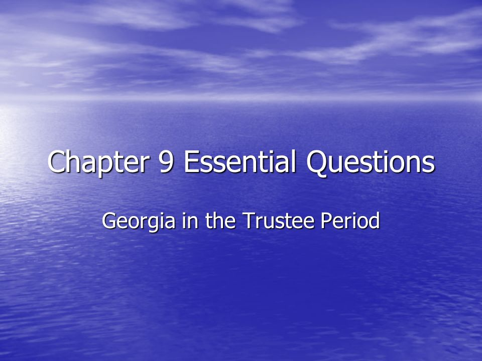 Chapter 9 Essential Questions Georgia in the Trustee Period