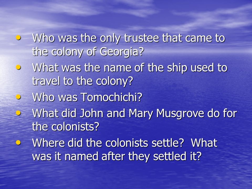 Who was the only trustee that came to the colony of Georgia? Who was the only trustee that came to the colony of Georgia? What was the name of the shi