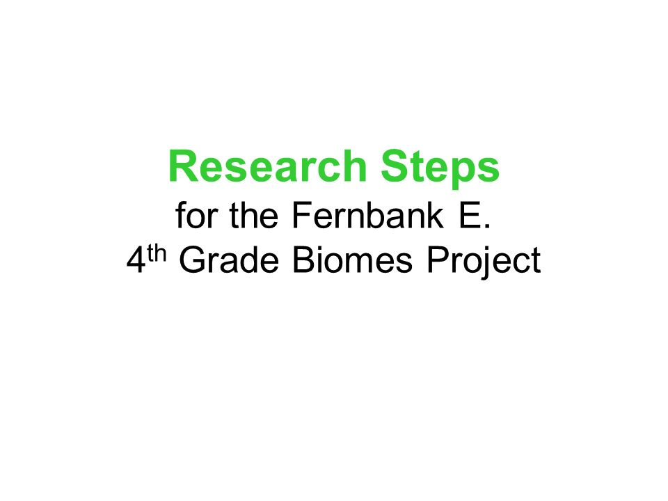 Research Steps for the Fernbank E. 4 th Grade Biomes Project