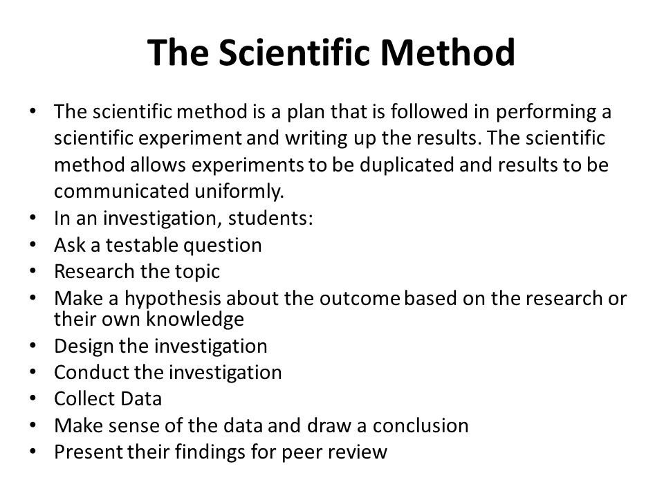 The Scientific Method The scientific method is a plan that is followed in performing a scientific experiment and writing up the results. The scientifi