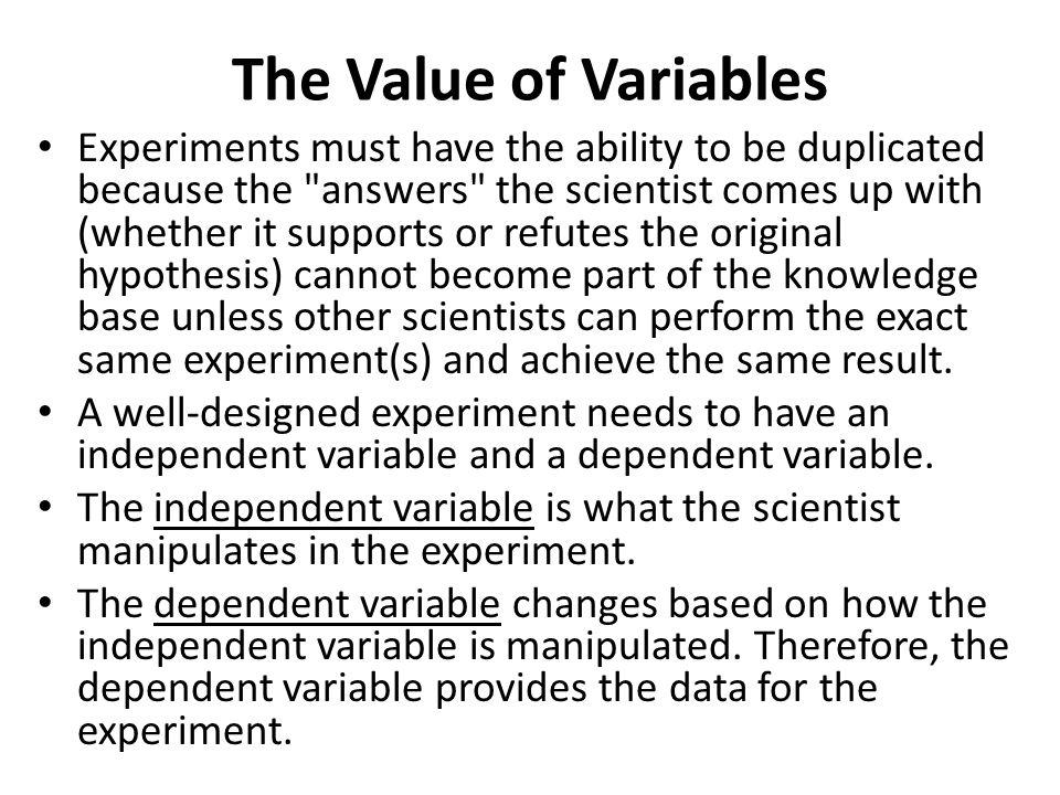 The Value of Variables Experiments must have the ability to be duplicated because the