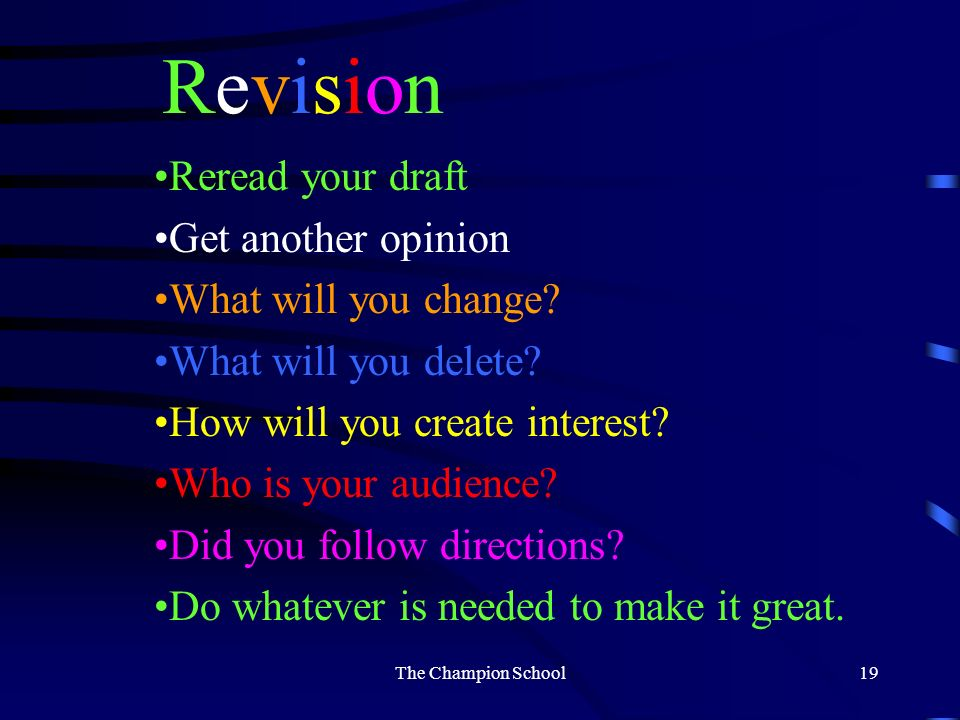 Its Time to Write First Draft of Ideas Use the information you gathered. Add whatever you think necessary. REMEMBER, ITS JUST A DRAFT The Champion Sch