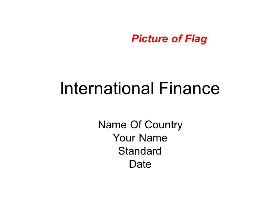 International Finance Name Of Country Your Name Standard Date Picture of Flag