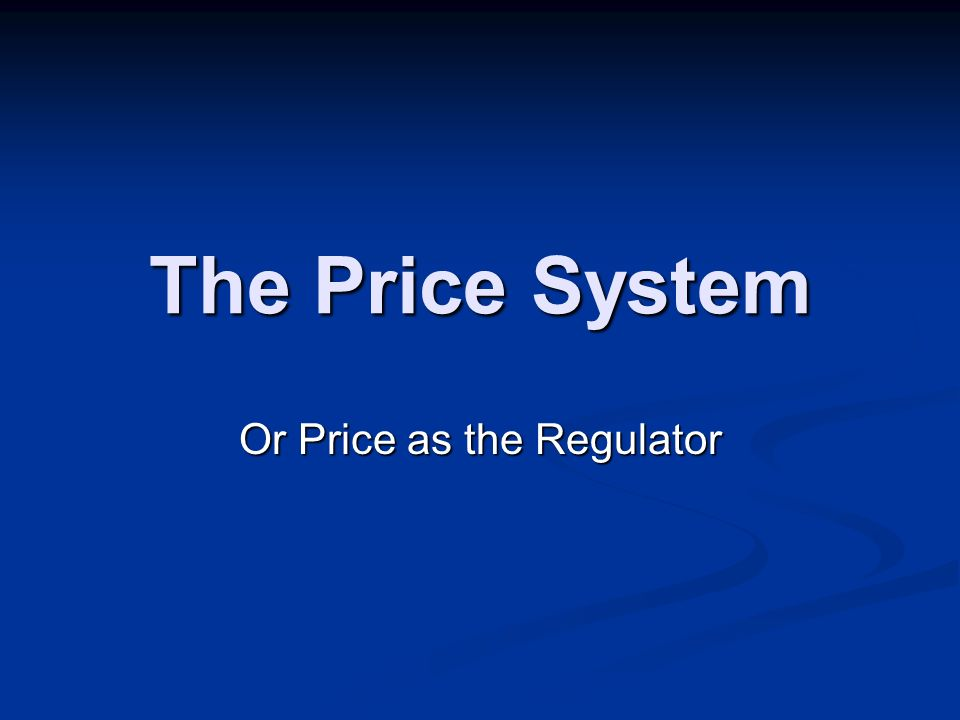 The Price System Or Price as the Regulator