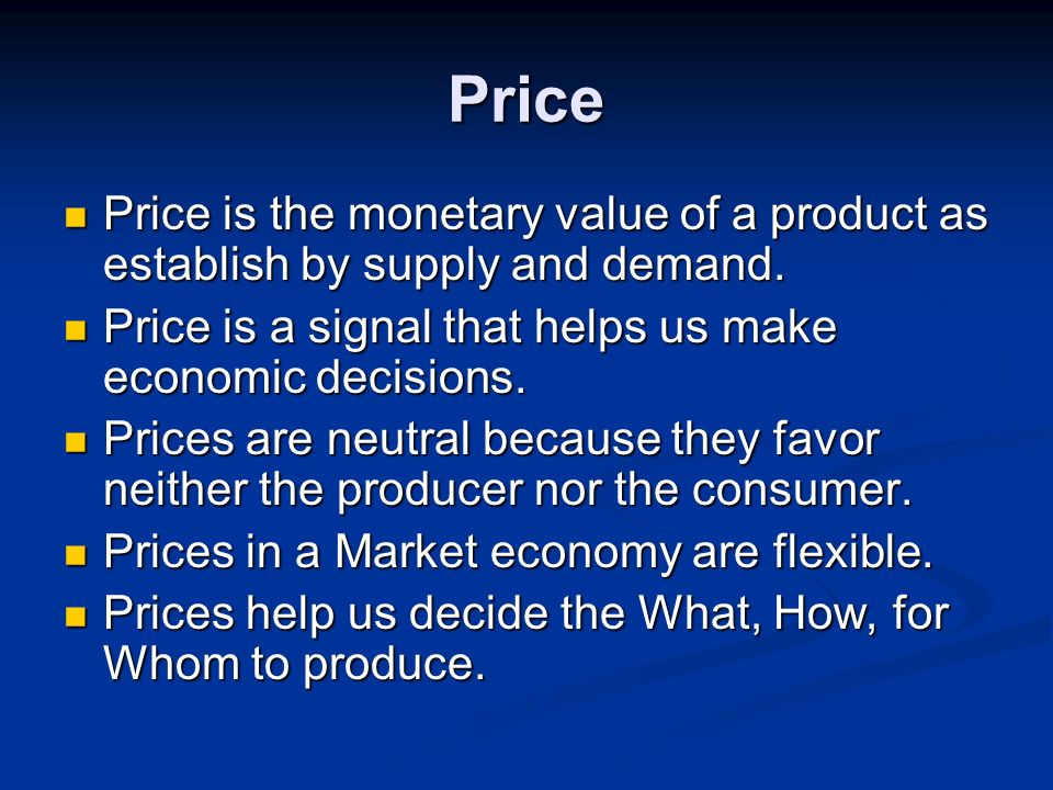 Price Price is the monetary value of a product as establish by supply and demand. Price is the monetary value of a product as establish by supply and