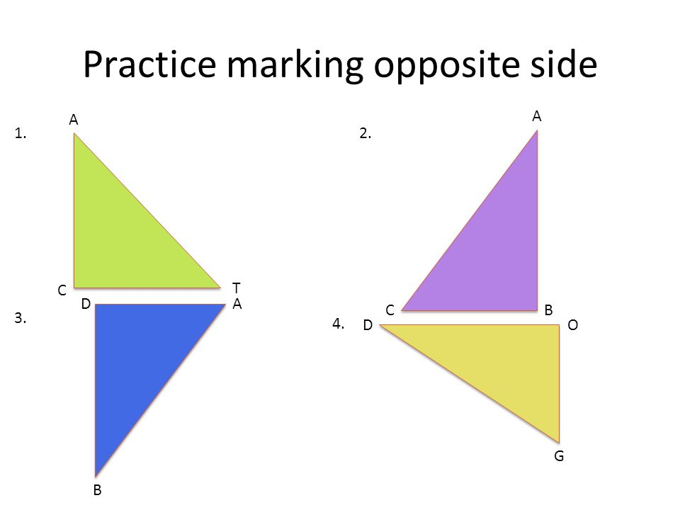 Practice marking opposite side A T C A BC A B D G DO 1.2. 3. 4.