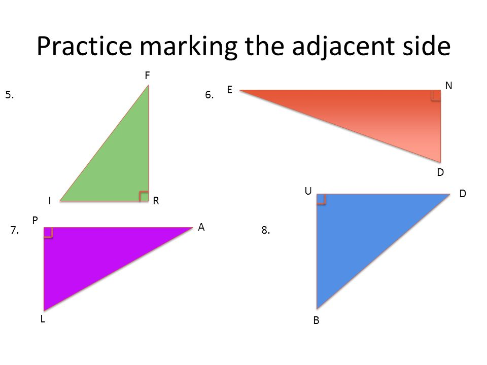Practice marking the adjacent side F IR A P L E D B D N U 5.6. 7.8.
