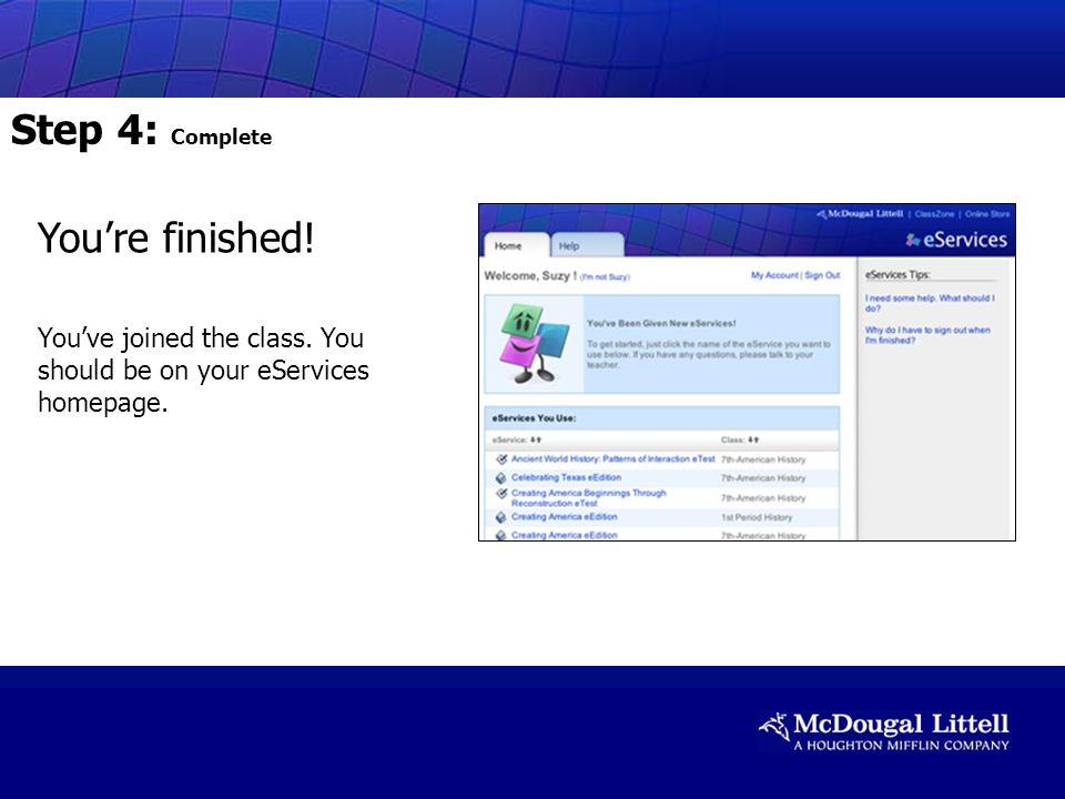 Youre finished! Youve joined the class. You should be on your eServices homepage. Step 4: Complete